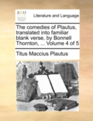 Comedies of Plautus, Translated into Familiar Blank Verse, by Bonnell Thornton 2010 9781140768340 Front Cover