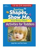 Sorting Shapes, Show Me, and Many Other Activities for Toddlers 13 to 24 Months 1st 2002 9781401818340 Front Cover