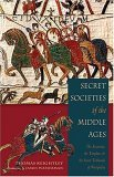 Secret Societies of the Middle Ages The Assassins, the Templar and the Secret Tribunals of Westphalia 2005 9781578633340 Front Cover