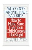 Why Good Parents Have Bad Kids How to Make Sure That Your Child Grows up Right 1991 9780385417341 Front Cover