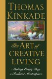 Art of Creative Living Making Every Day a Radiant Masterpiece 2005 9780446532341 Front Cover