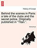 Behind the Scenes in Paris A tale of the clubs and the secret police. Originally published in Titan. . 2011 9781241189341 Front Cover
