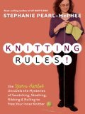 Knitting Rules! The Yarn Harlot Unravels the Mysteries of Swatcing, Stashing, Ribbing and Rolling to Free Your Inner Knitter 2006 9781580178341 Front Cover
