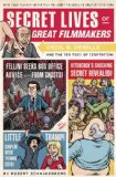 Secret Lives of Great Filmmakers What Your Teachers Never Told You about the World's Greatest Directors 2009 9781594744341 Front Cover