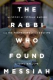 Rabbi Who Found Messiah The Story of Yitzhak Kaduri and His Prophecies of the Endtime 2013 9781938067341 Front Cover