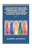 Qualitative Analysis and the Properties of the Ions in Aqueous Solutions 2nd 1990 Revised  9780030312342 Front Cover