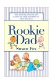 Rookie Dad Fun and Easy Exercises and Games for Dads and Babies in Their First Year 2001 9780743410342 Front Cover