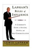 Lapham's Rules of Influence A Careerist's Guide to Success, Status, and Self-Congratulation 1999 9780812992342 Front Cover