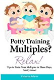 Potty Training Multiples? Relax! Tips to Guide You Through a Three-Day Potty Training Process, Sanity Intact 2013 9781482611342 Front Cover