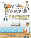 Stephen Curry: the Children's Book The Boy Who Never Gave Up 2016 9781537010342 Front Cover