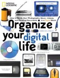 Organize Your Digital Life How to Store Your Photographs, Music, Videos, and Personal Documents in a Digital World 2009 9781426203343 Front Cover