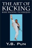 Art of Kicking Basic Kicking Techniques 2008 9781432721343 Front Cover
