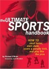 Ultimate Sports Handbook How to Steal Home, Slam Dunk, Score a Penalty Kick and Play Like the Pros 1st 2005 9781594740343 Front Cover
