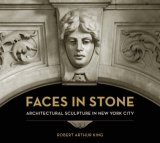Faces in Stone Architectural Sculpture in New York City 2008 9780393732344 Front Cover