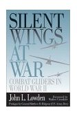 Silent Wings at War Combat Gliders in World War II 2002 9781588340344 Front Cover