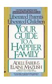 Liberated Parents, Liberated Children Your Guide to a Happier Family 2004 9780380711345 Front Cover