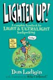 Lighten Up! A Complete Handbook for Light and Ultralight Backpacking 1st 2005 9780762737345 Front Cover