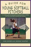 Guide for Young Softball Pitchers 2005 9781592287345 Front Cover