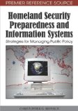 Homeland Security Preparedness and Information Systems Strategies for Managing Public Policy 2009 9781605668345 Front Cover