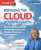Bringing the Cloud down to Earth How to Choose, Launch, and Get the Most from Cloud Solutions for Your Business 2012 9781933895345 Front Cover