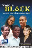 Growing up Black : Teens Write about African-American Identity 2010 9781935552345 Front Cover