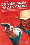 Outlaw Tales of California True Stories of the Golden State's Most Infamous Crooks, Culprits, and Cutthroats 2nd 2013 Revised 9780762772346 Front Cover
