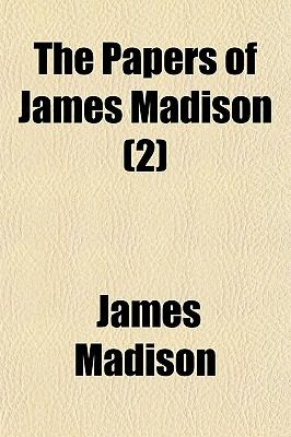 Papers of James Madison 2009 9781150301346 Front Cover
