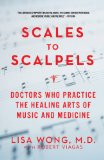 Scales to Scalpels Doctors Who Practice the Healing Arts of Music and Medicine 2013 9781605984346 Front Cover