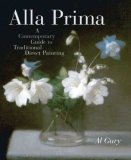 Alla Prima A Contemporary Guide to Traditional Direct Painting 1st 2009 9780823098347 Front Cover
