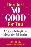 He's Just No Good for You A Guide to Getting Out of a Destructive Relationship 2009 9780762749348 Front Cover