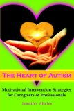 Heart of Autism Motivational Intervention Strategies for Caregivers and Professionals 2006 9781932565348 Front Cover