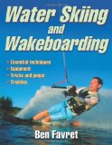 Water Skiing and Wakeboarding 1st 2010 9780736086349 Front Cover