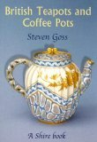British Teapots and Coffee Pots 2008 9780747806349 Front Cover