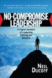 No-Compromise Leadership A Higher Standard of Leadership, Thinking and Behavior 2009 9781932021349 Front Cover