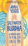 Saltwater Buddha A Surfer's Quest to Find Zen on the Sea 1st 2009 9780861715350 Front Cover