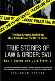 True Stories of Law and Order - SVU The Real Crimes Behind the Best Episodes of the Hit TV Show 2007 9780425217351 Front Cover