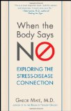 When the Body Says No Understanding the Stress-Disease Connection 2011 9780470923351 Front Cover