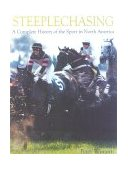 Steeplechasing The Complete History of the Sport in North America 2000 9781586670351 Front Cover