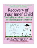 Recovery of Your Inner Child The Highly Acclaimed Method for Liberating Your Inner Self 1st 1991 9780671701352 Front Cover