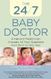 24/7 Baby Doctor A Harvard Pediatrician Answers All Your Questions from Birth to One Year 2010 9780762753352 Front Cover