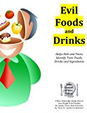Evil Foods and Drinks Helps Kids, Teens and Adults Identify Addictive and Toxic Foods, Drinks and Ingredients 2013 9780984104352 Front Cover