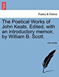 Poetical Works of John Keats Edited, with an Introductory Memoir, by William B Scott 2011 9781241082352 Front Cover
