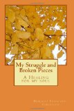 My Struggle and Broken Pieces A Healing for my Soul 2011 9781460913352 Front Cover