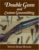 Double Guns and Custom Gunsmithing 2007 9780892727353 Front Cover
