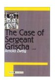 Case of Sergeant Grischa 1st 2002 9781585673353 Front Cover