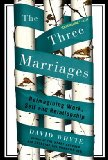 Three Marriages Reimagining Work, Self and Relationship 1st 2010 9781594484353 Front Cover