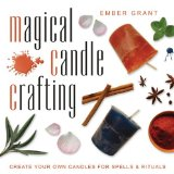 Magical Candle Crafting Create Your Own Candles for Spells and Rituals 2011 9780738721354 Front Cover