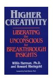 Higher Creativity Liberating the Unconscious for Breakthrough Insights 1st 1984 9780874773354 Front Cover
