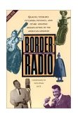 Border Radio Quacks, Yodelers, Pitchmen, Psychics, and Other Amazing Broadcasters of the American Airwaves 2nd 2002 Revised 9780292725355 Front Cover