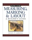 Measuring, Marking and Layout A Builder's Guide / for Pros by Pros 1st 1998 9781561583355 Front Cover